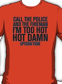 Call The Police And The Fireman T-Shirt