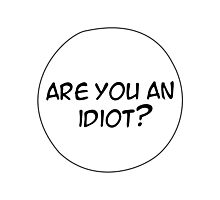 MANGA BUBBLES - ARE YOU AN IDIOT? Photographic Print