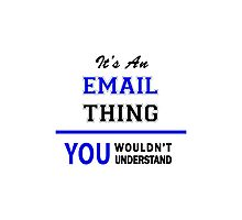 It's an EMAIL thing, you wouldn't understand !! Photographic Print