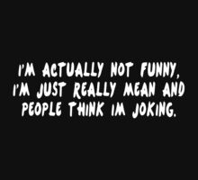 I'm actually not funny i'm just really mean and people think i'm joking Funny Geek Nerd by coolandfresh