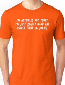 I'm actually not funny i'm just really mean and people think i'm joking Funny Geek Nerd Unisex T-Shirt