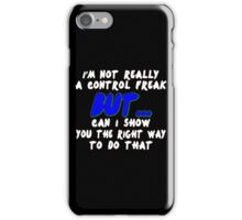 Im not really a control freak but can i show you the right way to do that Funny Geek Nerd iPhone Case/Skin