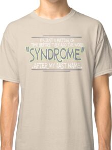 Its just a matter of time before they add the word syndrome after my last name Funny Geek Nerd Classic T-Shirt