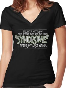 Its just a matter of time before they add the word syndrome after my last name Funny Geek Nerd Women's Fitted V-Neck T-Shirt