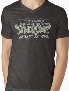 Its just a matter of time before they add the word syndrome after my last name Funny Geek Nerd Mens V-Neck T-Shirt