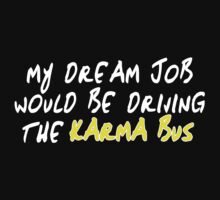 My dream job would be driving the karma bus Funny Geek Nerd by coolandfresh