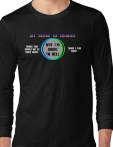 My sense of humor why img going to hell Funny Geek Nerd Long Sleeve T-Shirt