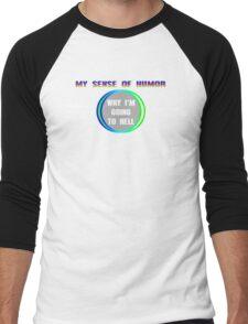 My sense of humor why img going to hell Funny Geek Nerd Men's Baseball ¾ T-Shirt