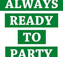 Always Ready To Party by JNel