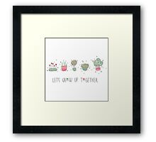 Let's grow up together Framed Print