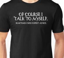 OF COURSE I TALK TO MYSELF. SOMETIMES I NEED EXPERT ADVICE Funny Geek Nerd Unisex T-Shirt