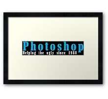 Photoshop helping the ugly since 1988 Funny Geek Nerd Framed Print