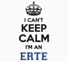 I cant keep calm Im an ERTE T-Shirt