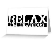 RELAX IM HILARIOUS Funny Geek Nerd Greeting Card
