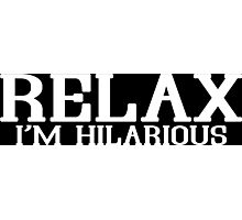 RELAX IM HILARIOUS Funny Geek Nerd Photographic Print