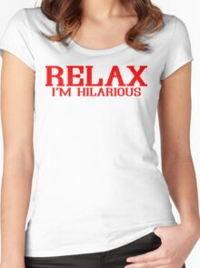 RELAX IM HILARIOUS! Funny Geek Nerd Women's Fitted Scoop T-Shirt