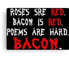 Roses are red bacon is red poems are hard bacon Funny Geek Nerd Canvas Print