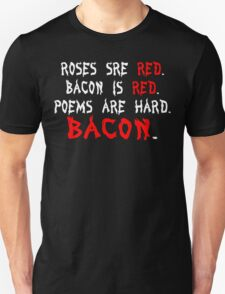 Roses are red bacon is red poems are hard bacon Funny Geek Nerd T-Shirt