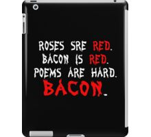 Roses are red bacon is red poems are hard bacon Funny Geek Nerd iPad Case/Skin