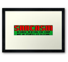 SARCASM BECAUSE BEATING THE CRAP OUT OF PEOPLE IS ILLEGAL Funny Geek Nerd Framed Print