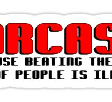 SARCASM BECAUSE BEATING THE CRAP OUT OF PEOPLE IS ILLEGAL Funny Geek Nerd Sticker