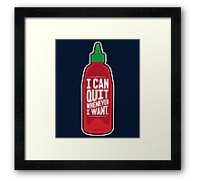 I Can Quit Whenever I want Framed Print