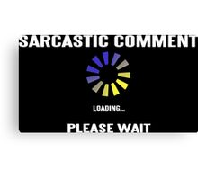 SARCASTIC COMMENT LOADING! Funny Geek Nerd Canvas Print