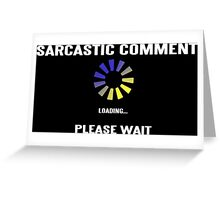 SARCASTIC COMMENT LOADING! Funny Geek Nerd Greeting Card