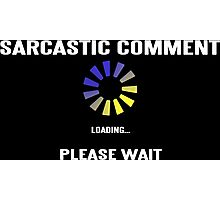 SARCASTIC COMMENT LOADING! Funny Geek Nerd Photographic Print