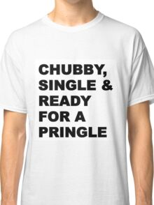 Chubby, Single & Ready for a pringle Classic T-Shirt
