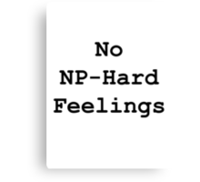 No NP-Hard Feelings Canvas Print