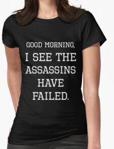 GOOD MORNING, I SEE THE ASSASSINS HAVE FAILED (WHITE) Womens Fitted T-Shirt