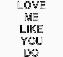 LOVE ME LIKE YOU DO (BLACK) Unisex T-Shirt
