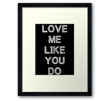 LOVE ME LIKE YOU DO (WHITE) Framed Print