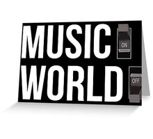 Music ON, World OFF Greeting Card