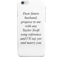 Dear future husband, propose to me with any Taylor Swift song reference and I'll say yes and marry you iPhone Case/Skin