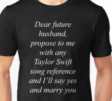Dear future husband, propose to me with any Taylor Swift song reference and I'll say yes and marry you (WHITE) Unisex T-Shirt