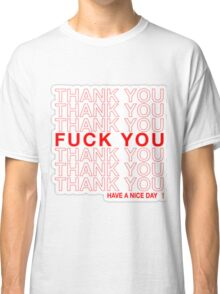 thank you, fuck you, have a nice day! Classic T-Shirt