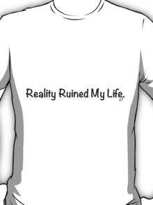Reality Ruined My Life T-Shirt