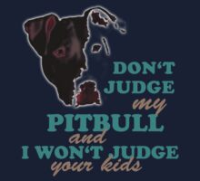 don't judge my pitbull and i won't judge your kids by hottehue