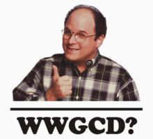What Would George Costanza Do? by ticklish-wizard