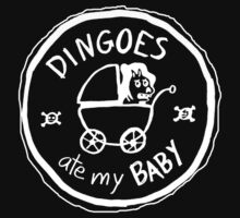 Dingoes Ate My Baby by designtribble