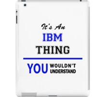 It's an IBM thing, you wouldn't understand !! iPad Case/Skin