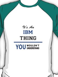 It's an IBM thing, you wouldn't understand !! T-Shirt