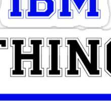 It's an IBM thing, you wouldn't understand !! Sticker
