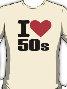 I love 50s T-Shirt