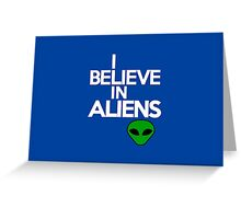 I believe in aliens Greeting Card