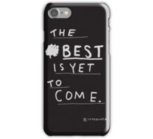 THE BEST IS YET TO COME iPhone Case/Skin
