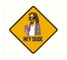 Hey Dude - Funny warning sign Art Print