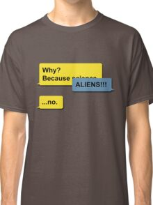 Because Aliens Classic T-Shirt